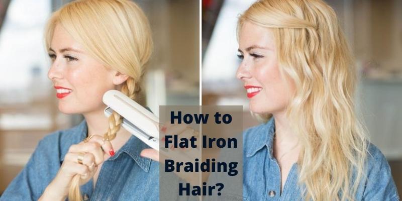 how to flat iron hraiding hair